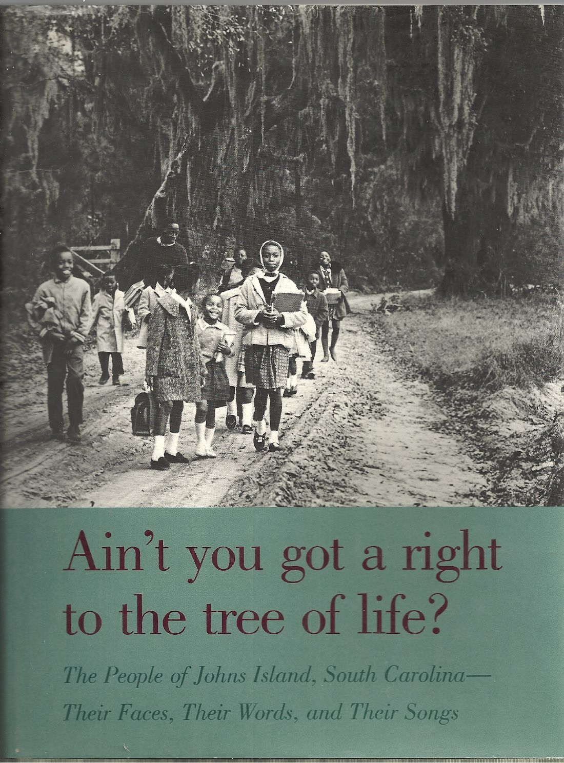 Ain't You Got a Right to the Tree of Life?: The People of Johns Island, South Carolina--Their Faces, Their Words, and Their Songs